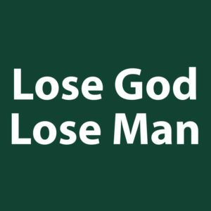 Lose God Lose Man