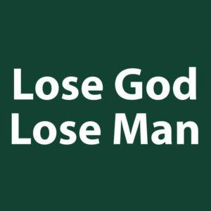 Lose God Lose Man